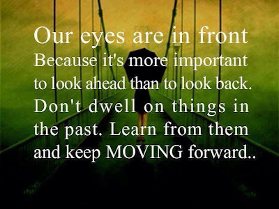 Our eyes are in front because it's more important to look ahead than to look back. Don't dwell on things in the past. Learn from them and keep moving forward..