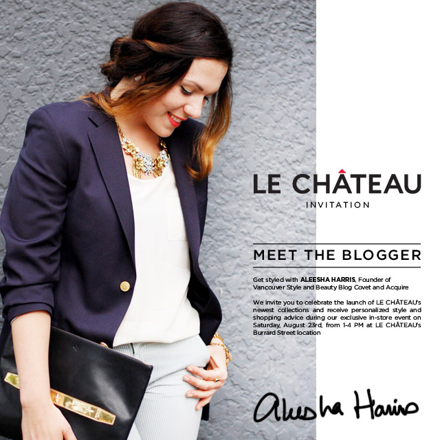 Le Château Meet The Blogger Vancouver with Aleesha Harris of Covet and Acquire