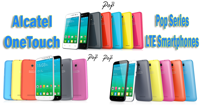 Alcatel OneTouch POP S3, POP S7 and POP S9 are LTE Smartphones Available at an Affordable Price