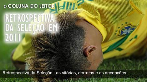 Retrospectiva da Seleção EM 2011 : as vitórias, as derrotas e as decepções