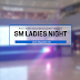Why YOU Shouldn't Miss SM Ladies Night