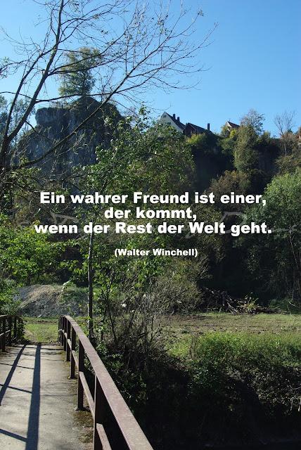 Ein wahrer Freund ist einer, der kommt, wenn der Rest der Welt geht.