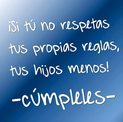 Si tu no respetas tus propias reglas, ¡tus hijos menos! ¡CÚMPLELES!