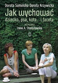 D. Sumińska, D. Krzywicka, I. A. Stanisławska. Jak wychować dziecko, psa, kota... i faceta.
