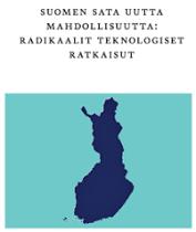 Suomen sata uutta mahdollisuutta - radikaalit teknologiset ratkaisut