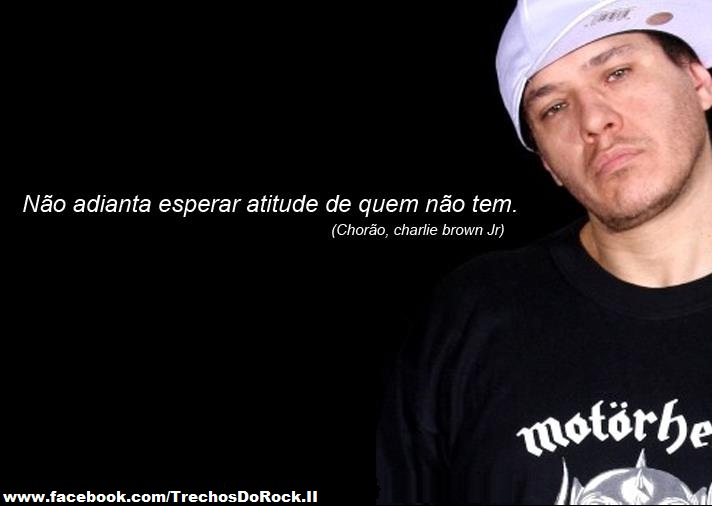 Frases De Chorao Charlie Brown Jr