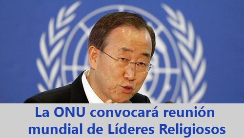 La ONU convocará reunión mundial de Líderes Religiosos