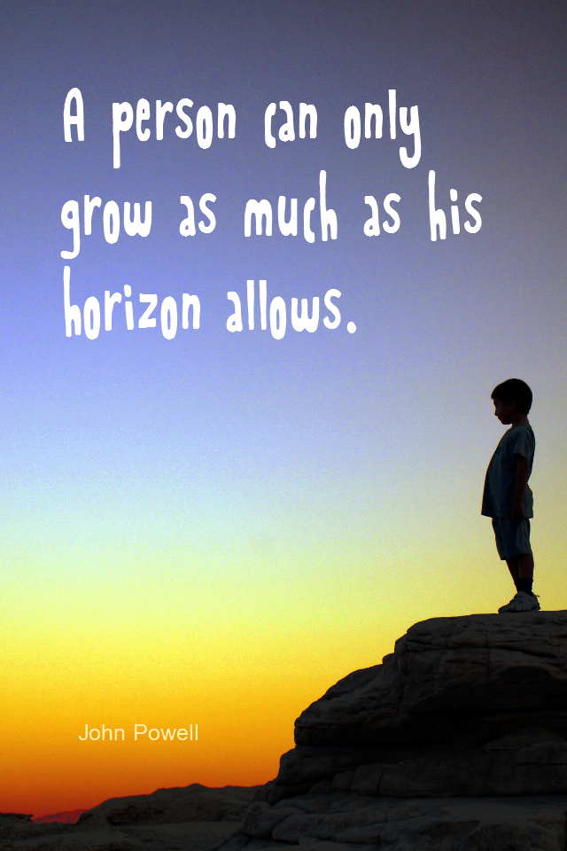 visual quote - image quotation for GROWTH - A person can only grow as much as his horizon allows. - John Powell