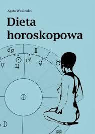 """Agata Wasilenko - """"Dieta horoskopowa"""""""