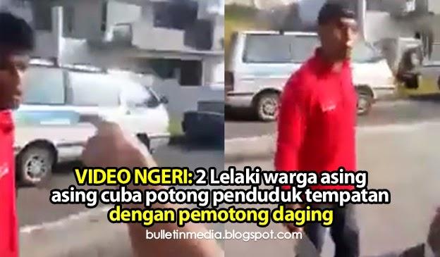 VIDEO NGERI: 2 Lelaki warga asing cuba potong penduduk tempatan dengan pemotong daging
