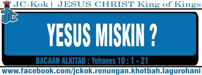 Yesus Miskin ? (Yohanes 1 : 1 - 21) | Renungan Kristen