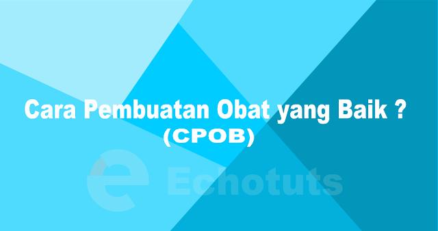 Aspek dan Tujuan CPOB (Cara Pembuatan Obat yang Baik) farmasi echotuts