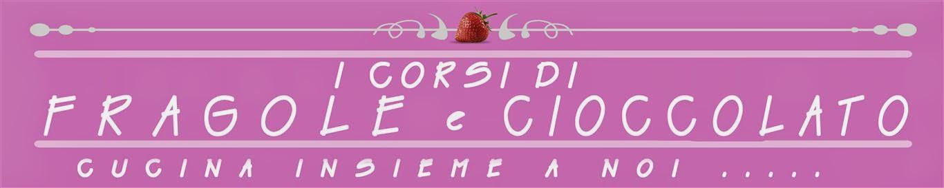 I CORSI DI FRAGOLE E CIOCCOLATO