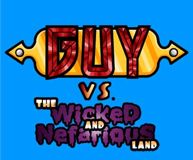 Guy Vs The Wicked and Nefarious Land