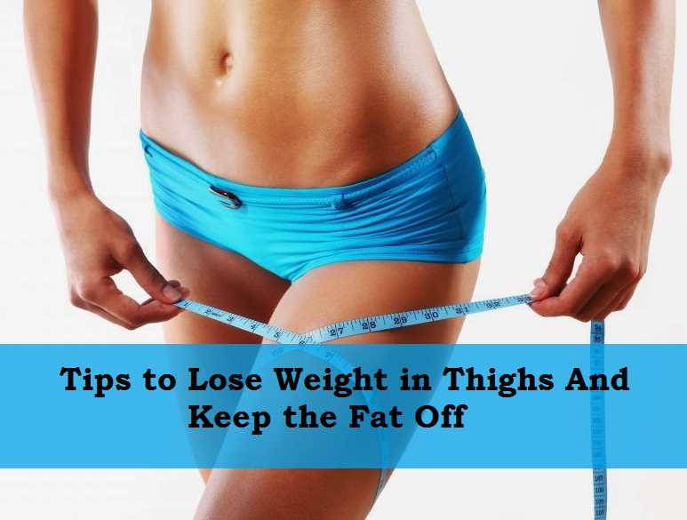 Tipsto Lose Weight in Thighs and Keep the Fat Off