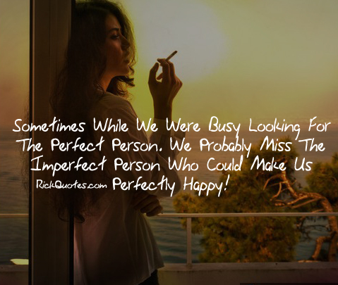 Life quotes imperfect person who could make us perfectly for Balcony quotes