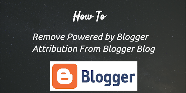 How to Remove Powered By Blogger Attribution From blogger Blog