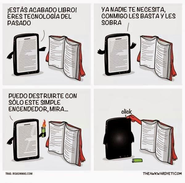 Diálogo entre un libro tradicional y un ebook. El ebook le dice al libro que está acabado y que con un simple fósforo puede acabar con e´l, cuando el libro aprieta el botón de apagado del ebook