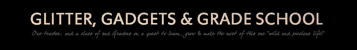 Glitter,Gadgets & Grade School