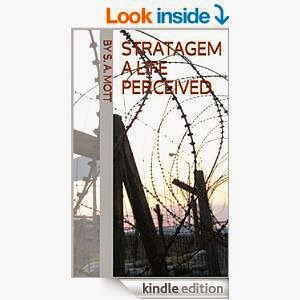 http://www.amazon.com/Stratagem-Life-Perceived-S-Mott-ebook/dp/B00S8SPLMS/ref=sr_1_1?ie=UTF8&qid=1421858611&sr=8-1&keywords=stratagem+a+life+perceived