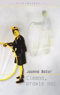 Joanna Bator. Ciemno, prawie noc.