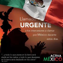 PROYECTO ACTIVA MEXICO: LLAMADO URGENTE A LA ORACION
