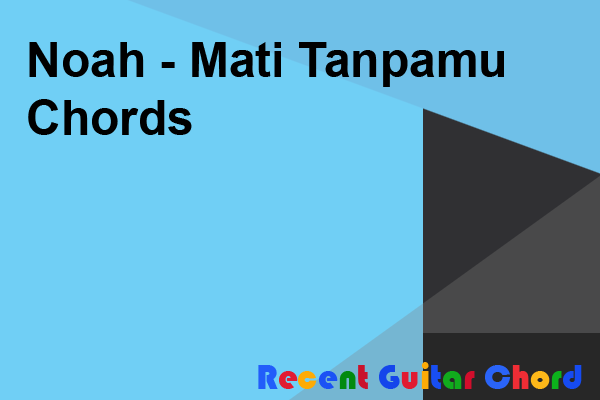Noah - Mati Tanpamu Chords