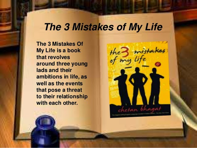 the three mistakes of my life Three mistakes of my life the book which i felt amazing in the beginning, i started  reading the book casually without having any knowledge about its contenti.