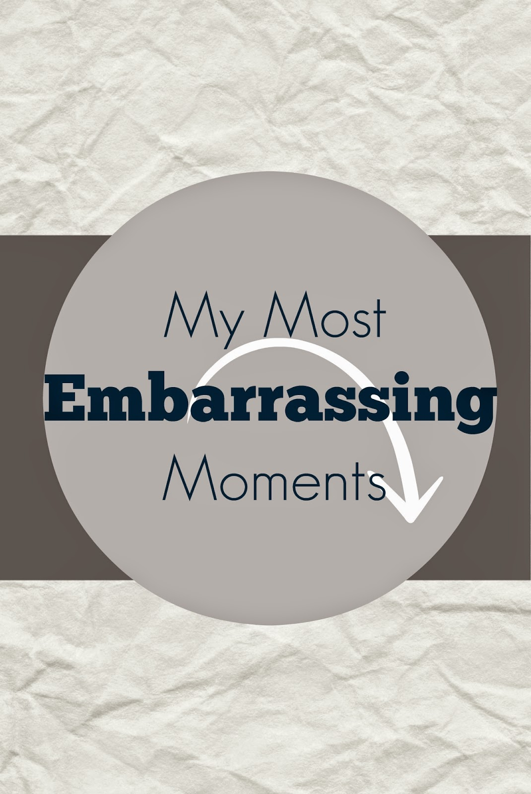 My most embarrassing moments