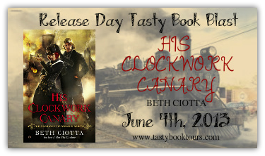 {Release Day Book Blast} His Clockwork Canary by Beth Ciotta + Giveaway