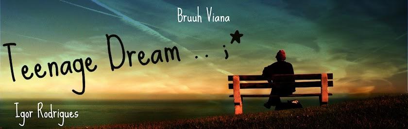 teenage dream ..*