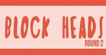 BLOCK HEADS ROUND 2.