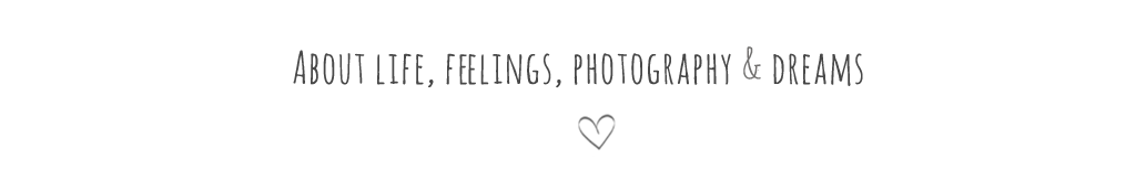 About life, feelings, photography & dreams