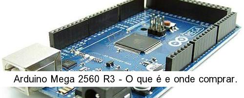 Arduino Mega 2560 R3 - O que é e onde comprar.