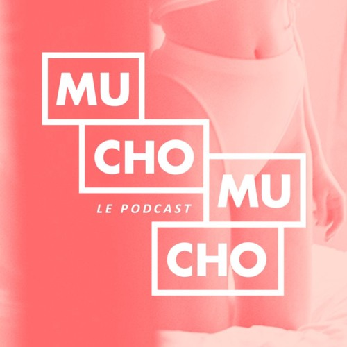 MUCHO MUCHO le podcast | EPISODE 6