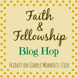 http://www.simplemomentsstick.com/2014/10/faith-and-fellowship-blog-hop_17.html