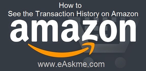 How to See the Transaction History on Amazon : eAskme