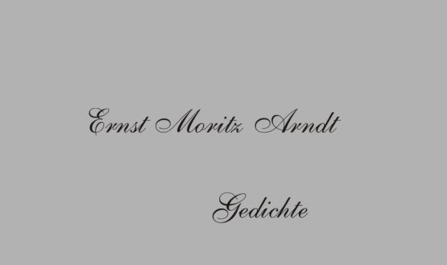 Gedichte Und Zitate Fur Alle Gedichte Von E M Arndt An Die