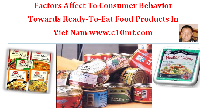 Factors Affect To Consumer Behavior Towards Ready-To-Eat Food Products In Viet Nam