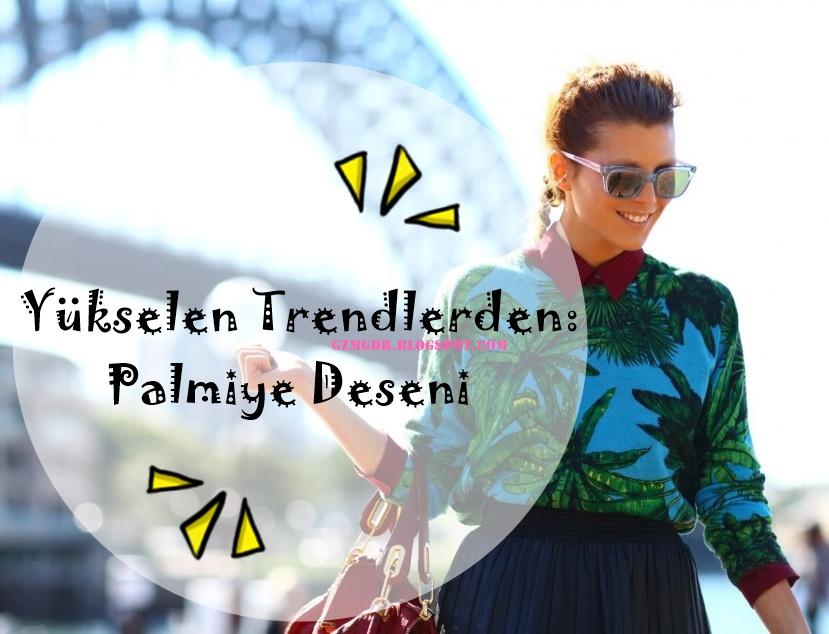 Yükselen Trendlerden: Palmiye Deseni / Palm Print