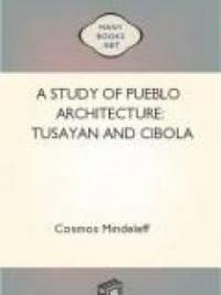 A Study of Pueblo Architecture: Tusayan and Cibola