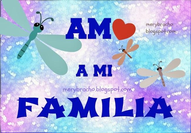 Amo a mi Familia. Imágenes de familia, tarjetas, postales para expresar el amor por la familia. Lucho por mi familia. Frases de aliento de familia.
