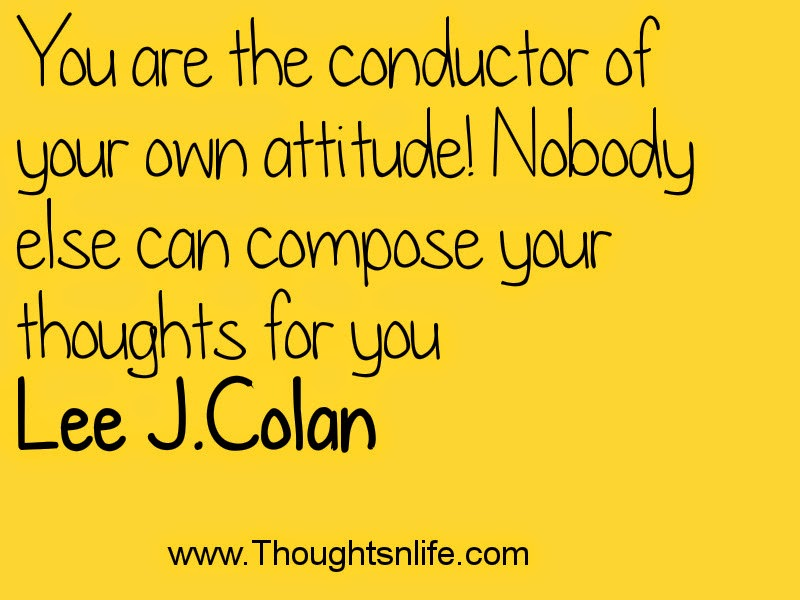 Thoughtsandlife: You are the conductor of your own attitude!