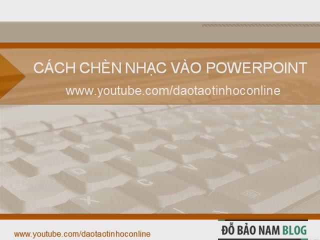Hướng dẫn cách chèn nhạc vào PowerPoint 2010