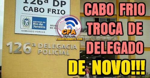 Delegacia de Cabo Frio troca de delegado outra vez.