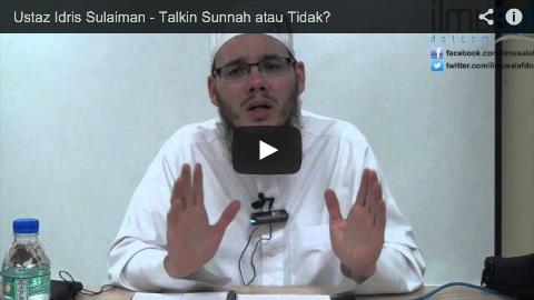Ustaz Idris Sulaiman – Talkin Sunnah atau Tidak?