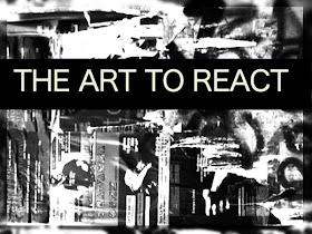 THE ART TO REACT