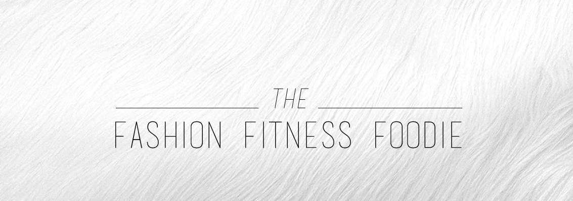 THE FASHION FITNESS FOODIE