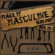 Make It Masculine Blog Hop - Aug 29th