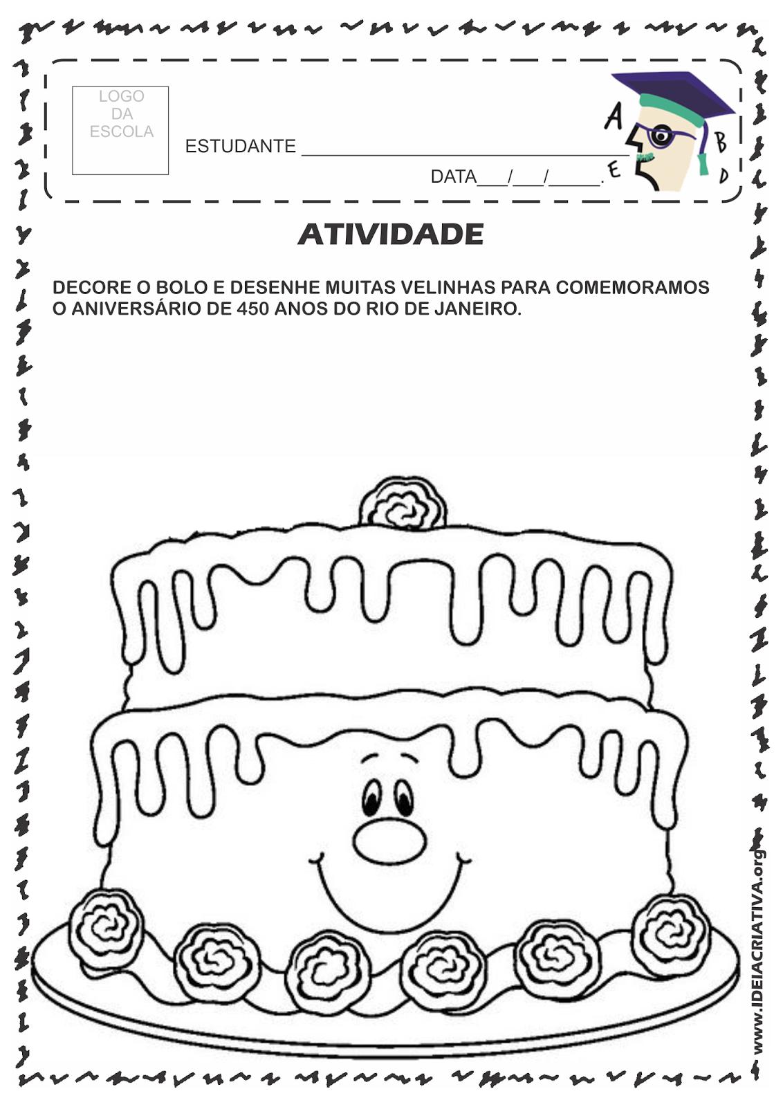 Atividade Rio 450 Anos Decoração de Bolo de Aniversário com desenho ou colagem Eixo de trabalho: Artes , Sociedade e Natureza